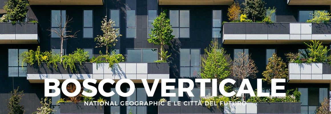 """Copertina """"BOSCO VERTICALE – NATIONAL GEOGRAPHIC E LE CITTÀ DEL FUTURO"""""""