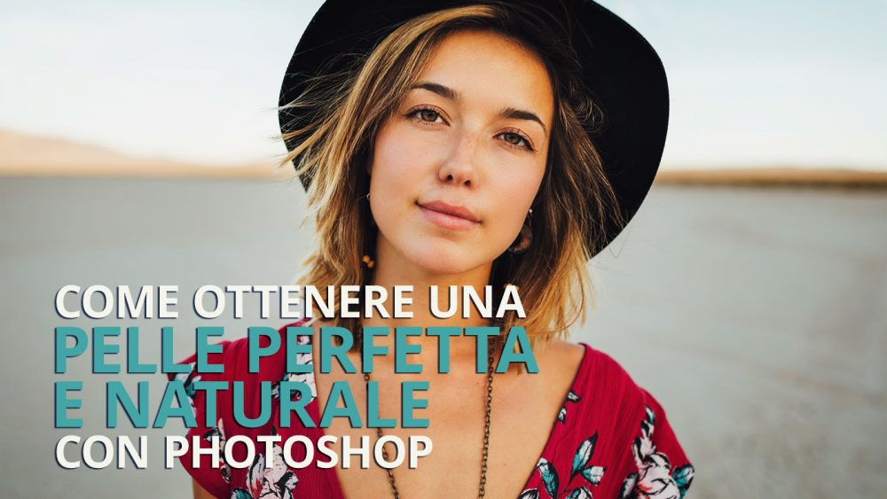 Copertina Tutorial – Come ottenere una pelle perfetta e naturale con Photoshop. Metodo Frequency Separation