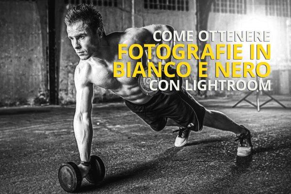 Come ottenere fotografie in bianco e nero dall'alto contrasto in Lightroom - Guida in italiano