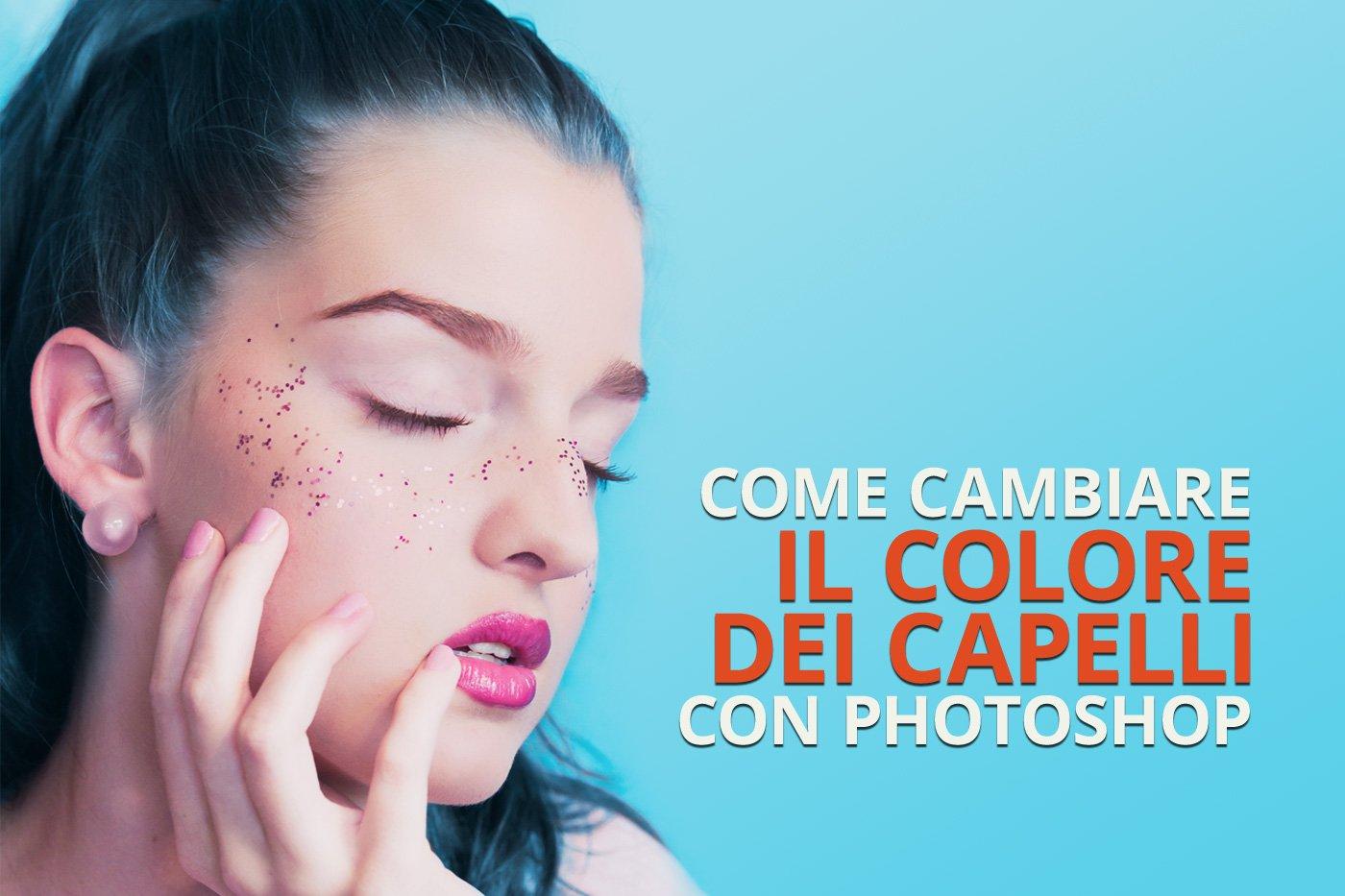 Come cambiare colore ai capelli con Photoshop