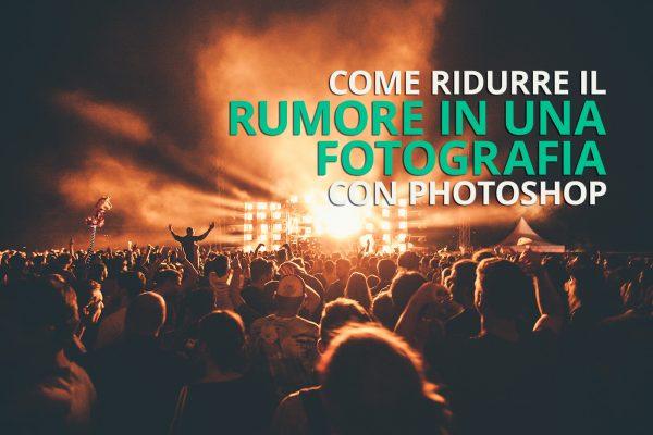 Riduzione del rumore e del disturbo in una fotografia con Photoshop
