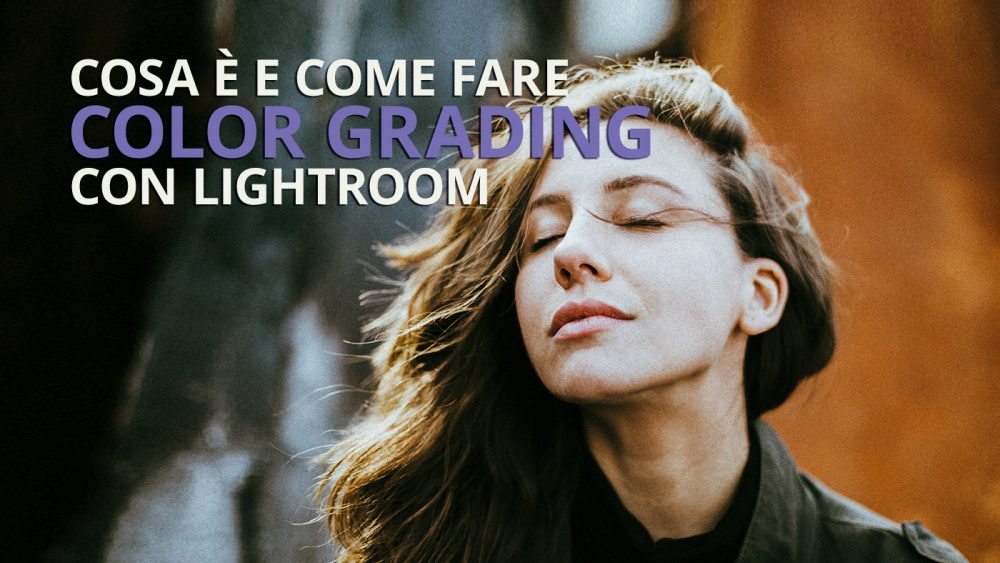 tutorial in italiano su come fare color grading con lightroom