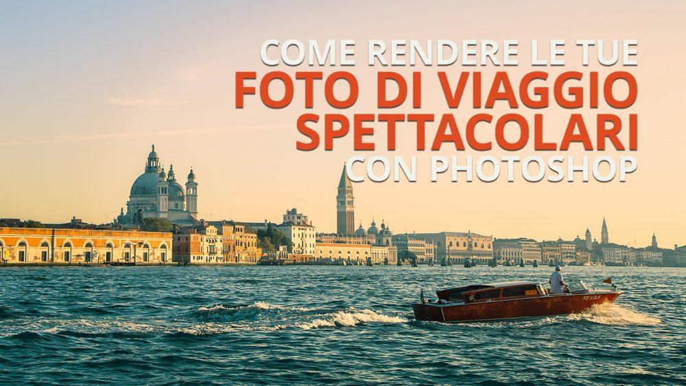 fotografie di viaggio spettacolari con photoshop