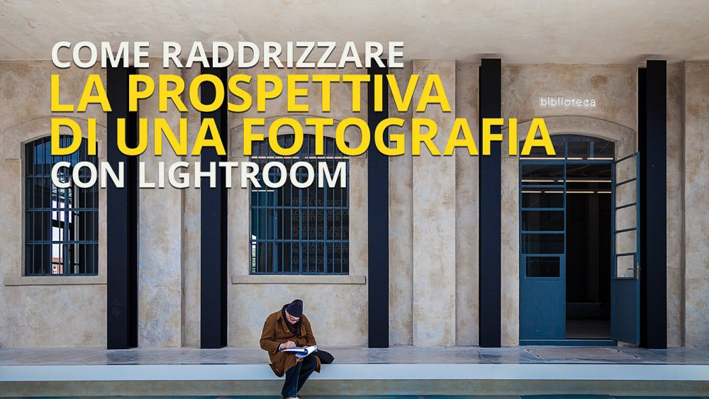 e raddrizzare la prospettiva di una fotografia con Lightroom